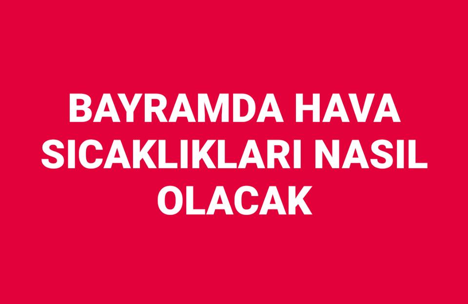 RAMAZAN BAYRAMINDA HAVA NASIL OLACAK