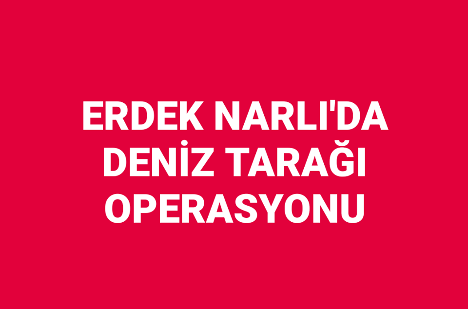 Erdek Narlı'da Deniz Tarağı Operasyonu